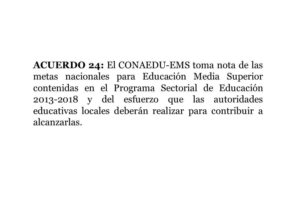 ACUERDO 24: El CONAEDU-EMS toma nota de las metas nacionales para Educación Media Superior contenidas en el Programa Sectorial de Educación 2013-2018