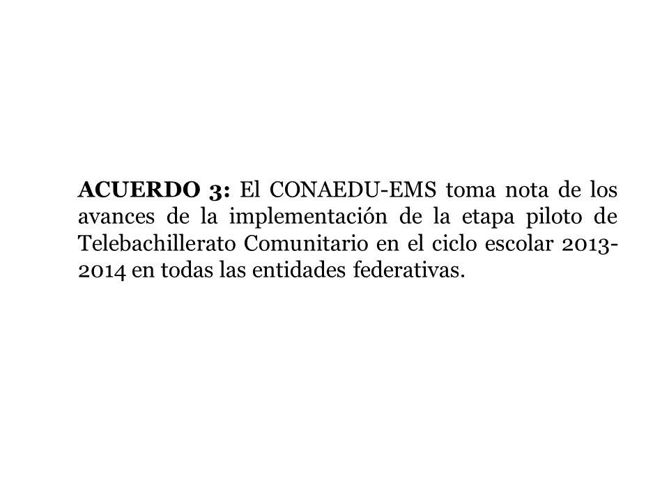 ACUERDO 3: El CONAEDU-EMS toma nota de los avances de la implementación de la etapa piloto de Telebachillerato Comunitario en el ciclo escolar 2013- 2