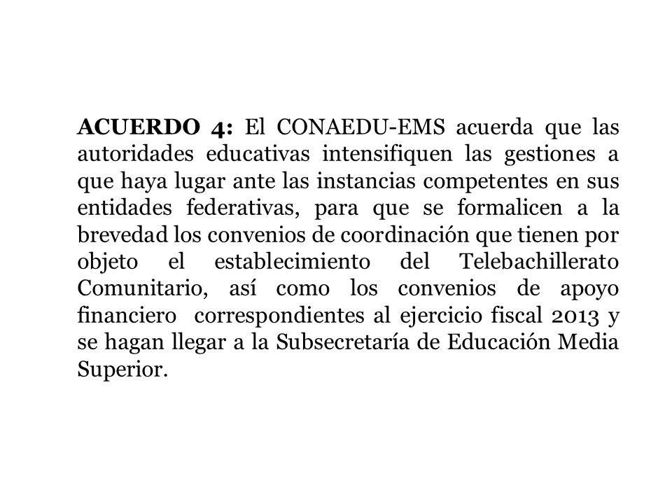 ACUERDO 4: El CONAEDU-EMS acuerda que las autoridades educativas intensifiquen las gestiones a que haya lugar ante las instancias competentes en sus e