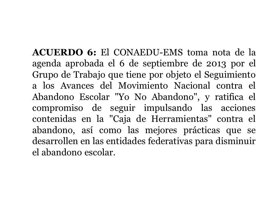 ACUERDO 6: El CONAEDU-EMS toma nota de la agenda aprobada el 6 de septiembre de 2013 por el Grupo de Trabajo que tiene por objeto el Seguimiento a los