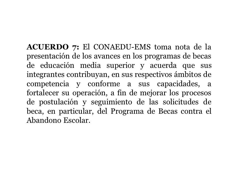 ACUERDO 7: El CONAEDU-EMS toma nota de la presentación de los avances en los programas de becas de educación media superior y acuerda que sus integran