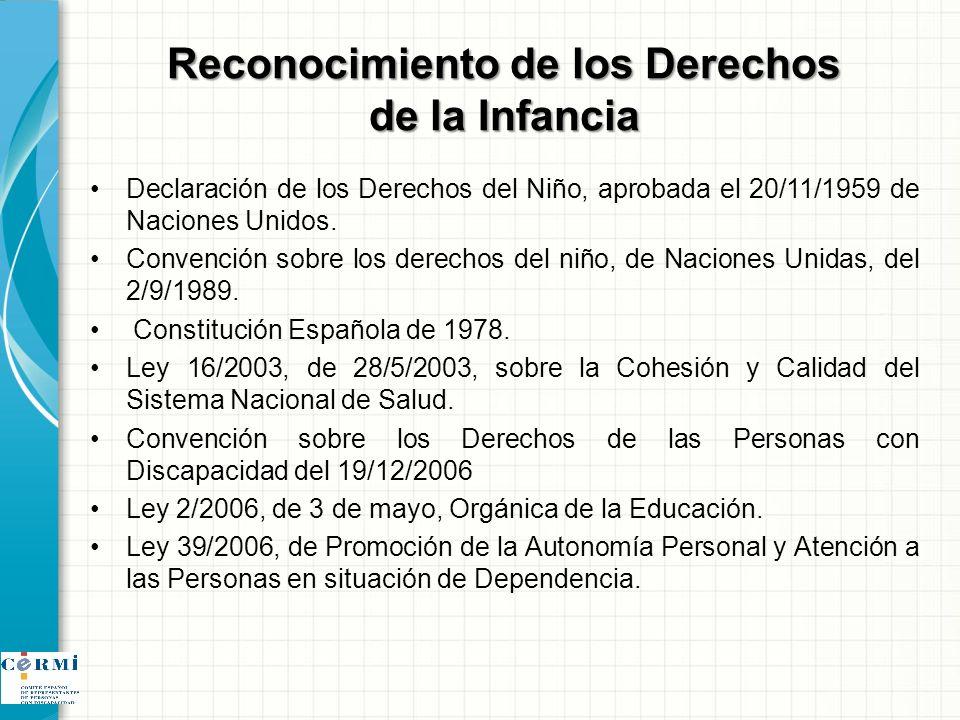 Reconocimiento de los Derechos de la Infancia Declaración de los Derechos del Niño, aprobada el 20/11/1959 de Naciones Unidos. Convención sobre los de