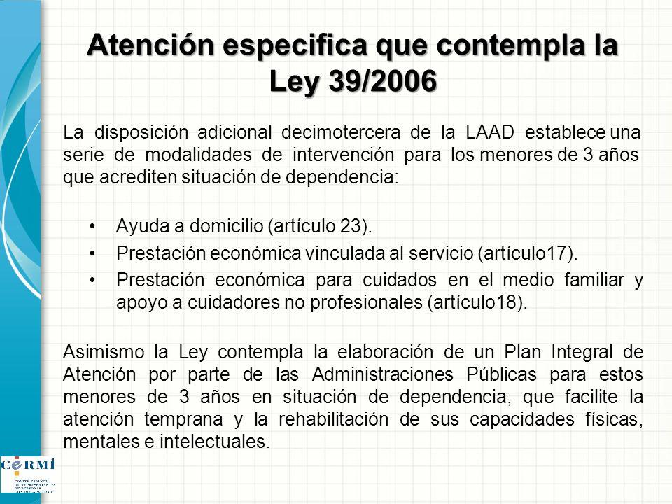 Atención especifica que contempla la Ley 39/2006 La disposición adicional decimotercera de la LAAD establece una serie de modalidades de intervención