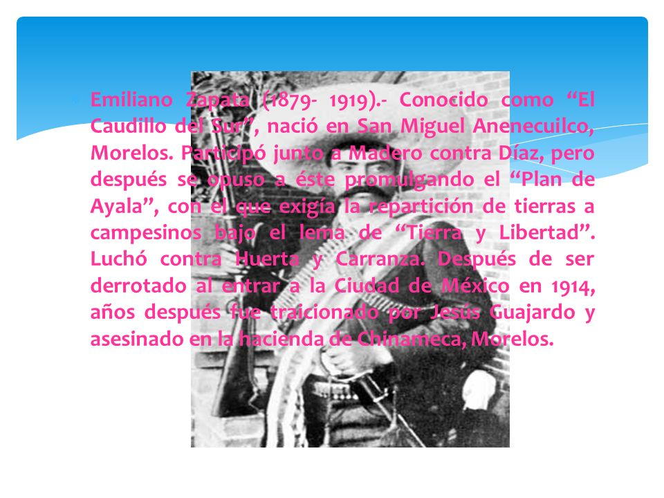 Francisco Villa (1878- 1923).- Su nombre real fue Doroteo Arango y llamado también El Centauro del Norte. Originario de Durango, antes de formar parte