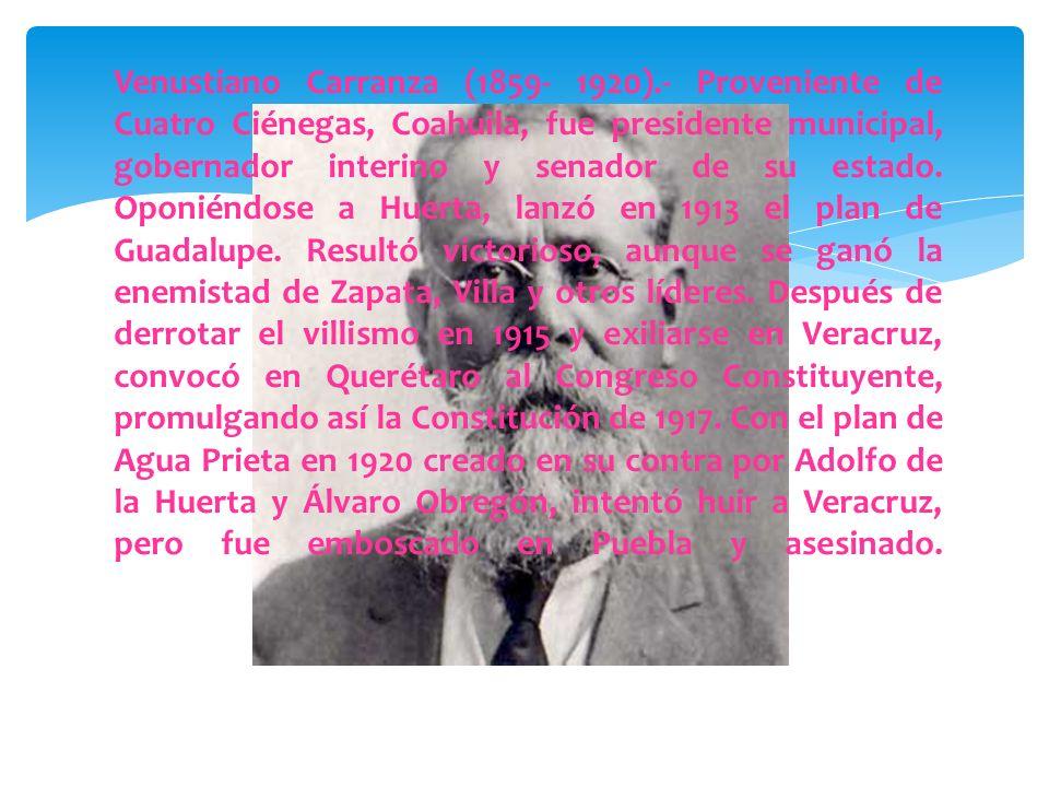 Victoriano Huerta (1845- 1916).- Originario de Jalisco, fue un destacado militar. Combatió a los yaquis y los mayas, así como a Emiliano Zapata y a Fr