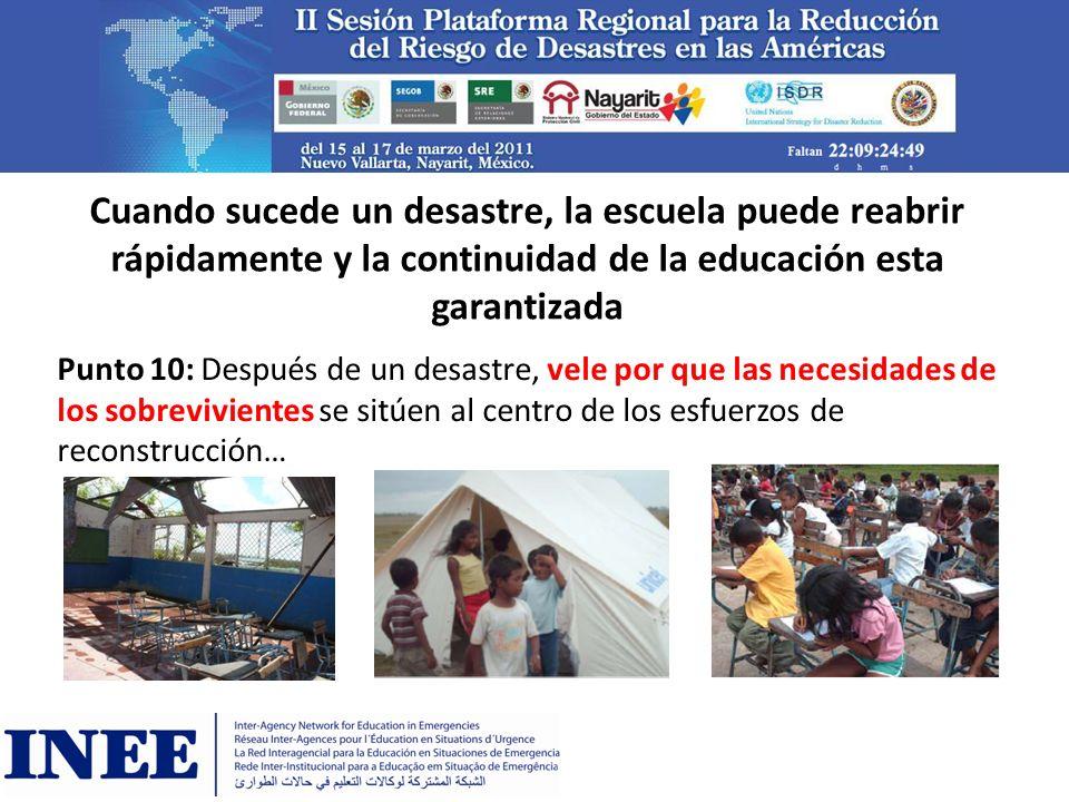 Cuando sucede un desastre, la escuela puede reabrir rápidamente y la continuidad de la educación esta garantizada Punto 10: Después de un desastre, ve