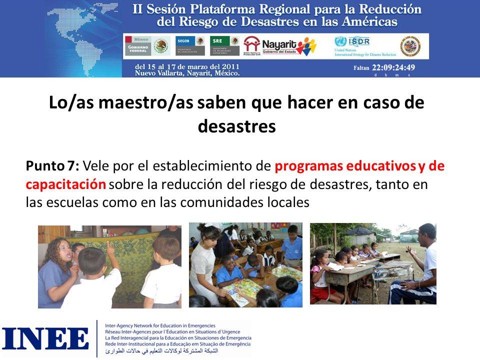 Lo/as maestro/as saben que hacer en caso de desastres Punto 7: Vele por el establecimiento de programas educativos y de capacitación sobre la reducció