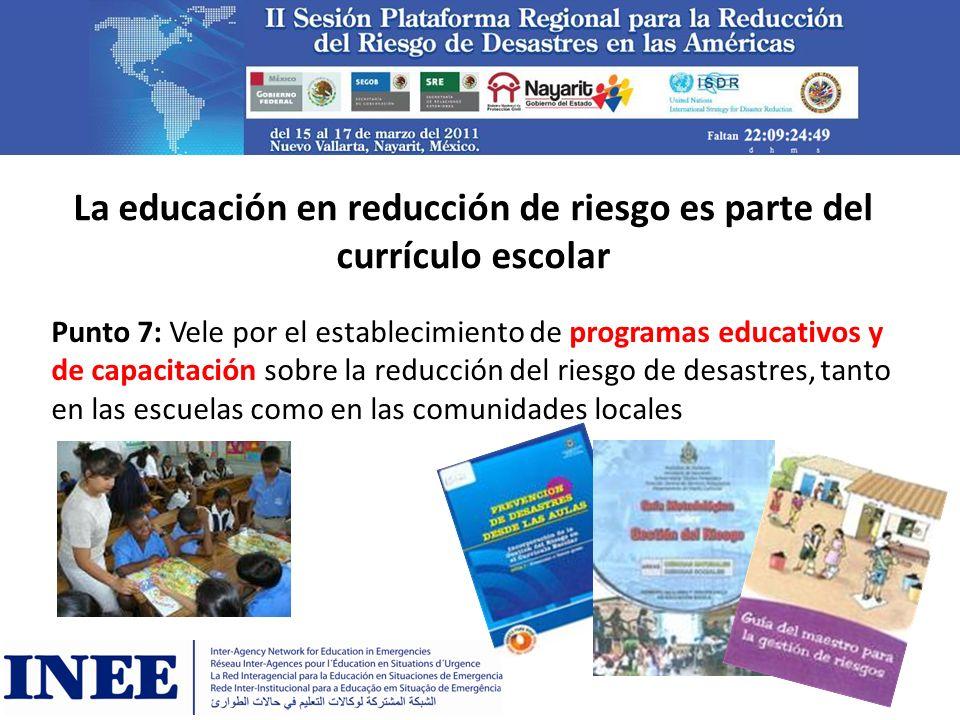 La educación en reducción de riesgo es parte del currículo escolar Punto 7: Vele por el establecimiento de programas educativos y de capacitación sobr