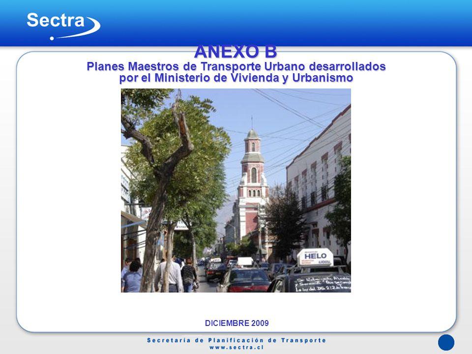 ANEXO B Planes Maestros de Transporte Urbano desarrollados por el Ministerio de Vivienda y Urbanismo DICIEMBRE 2009