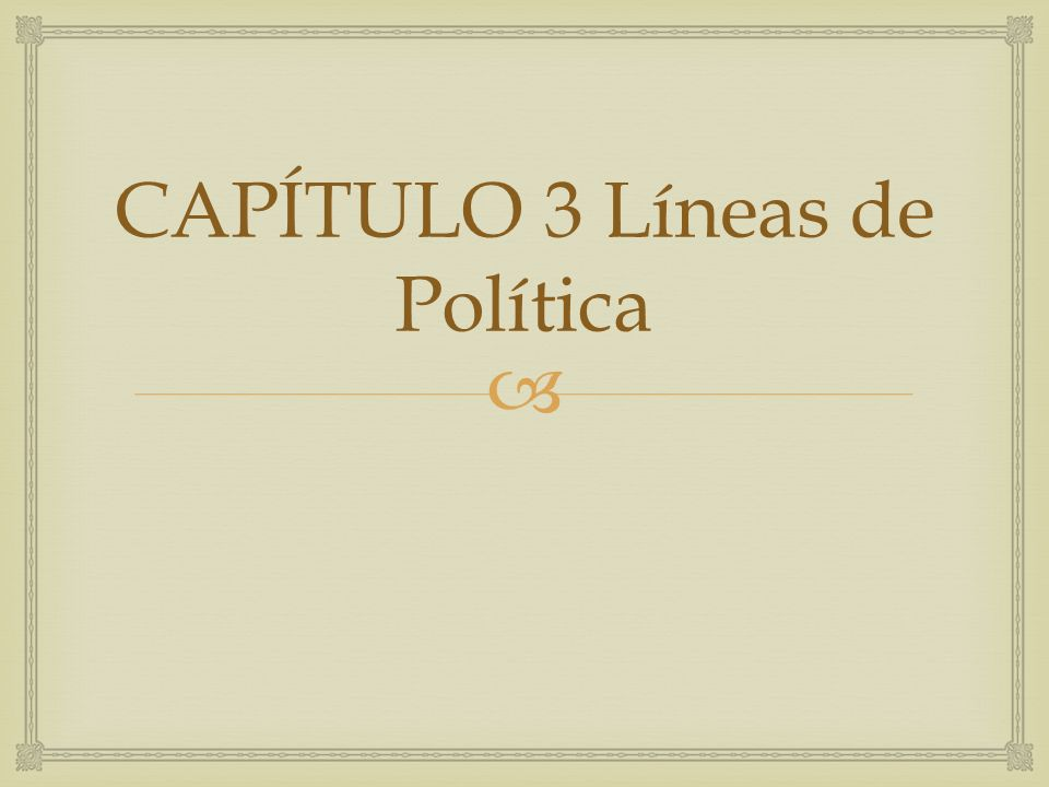 CAPÍTULO 3 Líneas de Política