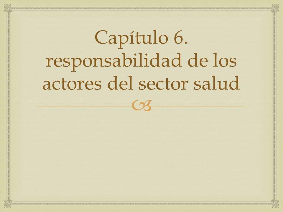 Capítulo 6. responsabilidad de los actores del sector salud