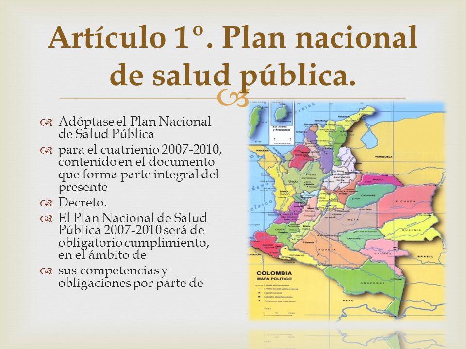 Artículo 1º. Plan nacional de salud pública. Adóptase el Plan Nacional de Salud Pública para el cuatrienio 2007-2010, contenido en el documento que fo