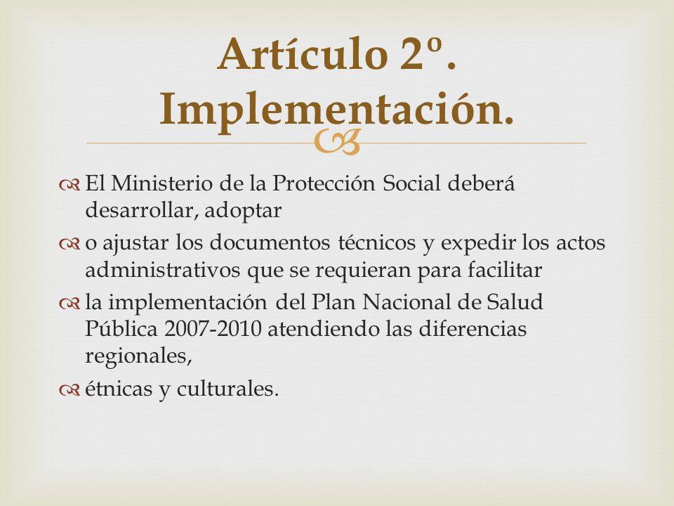 El Ministerio de la Protección Social deberá desarrollar, adoptar o ajustar los documentos técnicos y expedir los actos administrativos que se requier