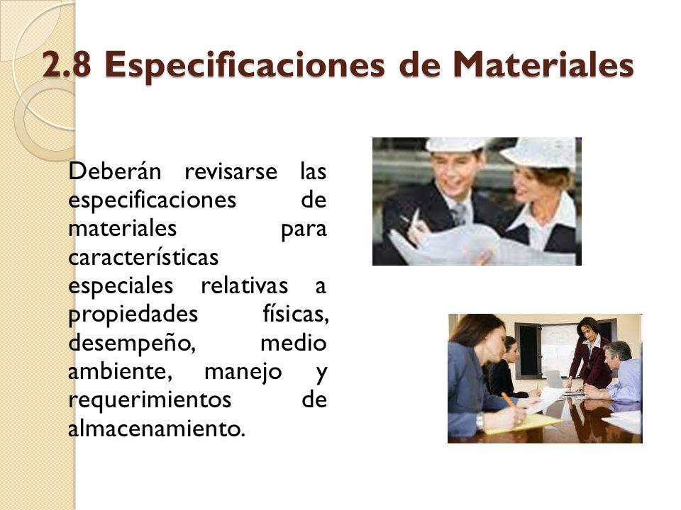 2.8 Especificaciones de Materiales Deberán revisarse las especificaciones de materiales para características especiales relativas a propiedades física