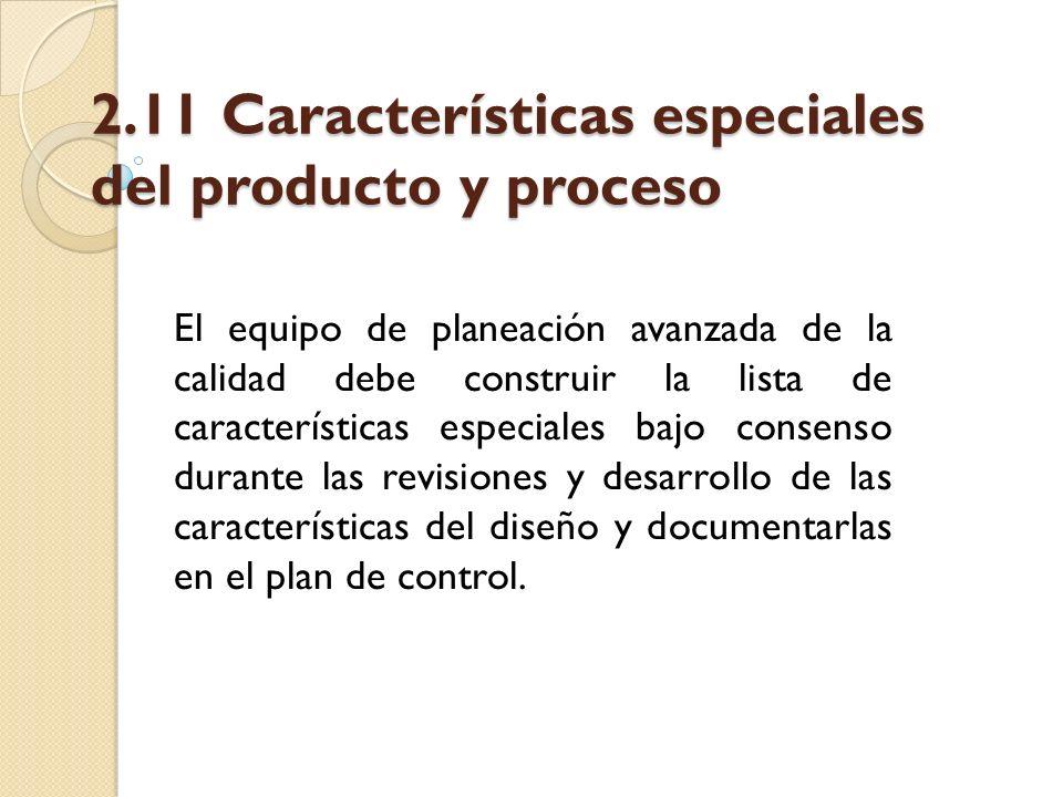 2.11 Características especiales del producto y proceso El equipo de planeación avanzada de la calidad debe construir la lista de características espec