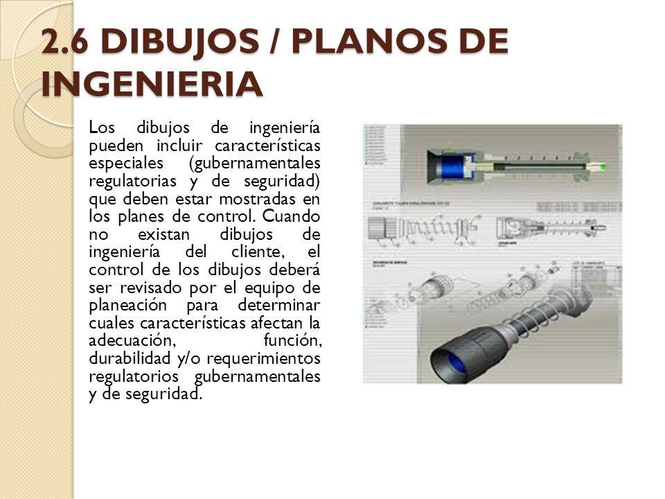 2.6 DIBUJOS / PLANOS DE INGENIERIA Los dibujos de ingeniería pueden incluir características especiales (gubernamentales regulatorias y de seguridad) q