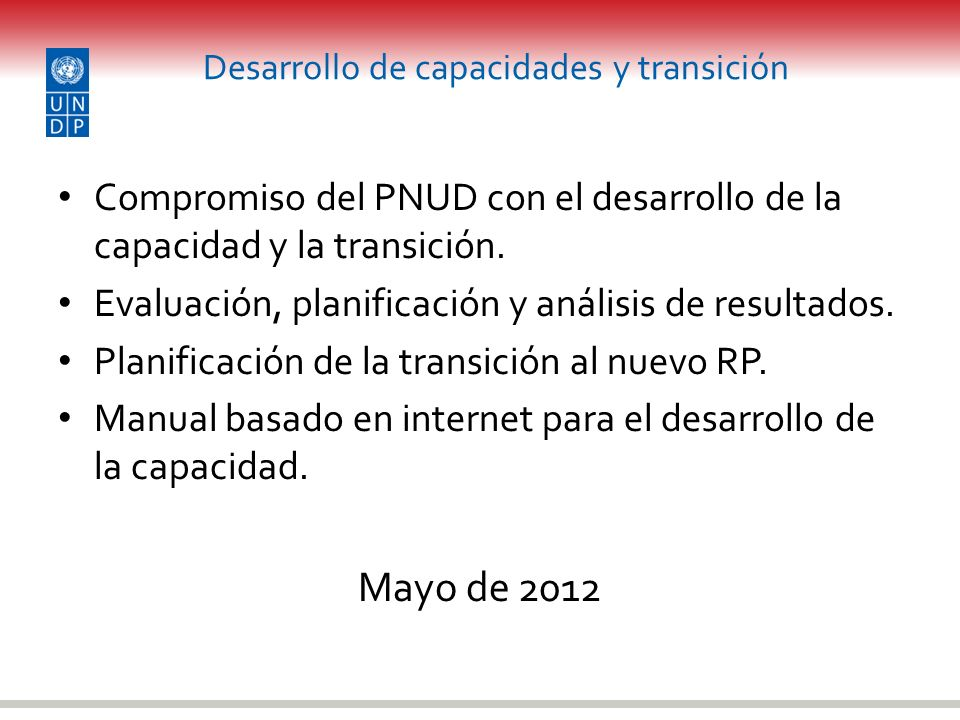 Desarrollo de capacidades y transición Compromiso del PNUD con el desarrollo de la capacidad y la transición. Evaluación, planificación y análisis de