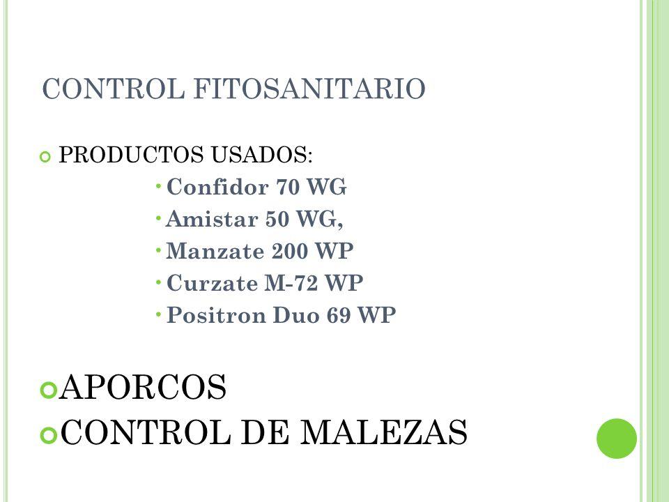 CONTROL FITOSANITARIO PRODUCTOS USADOS: Confidor 70 WG Amistar 50 WG, Manzate 200 WP Curzate M-72 WP Positron Duo 69 WP APORCOS CONTROL DE MALEZAS