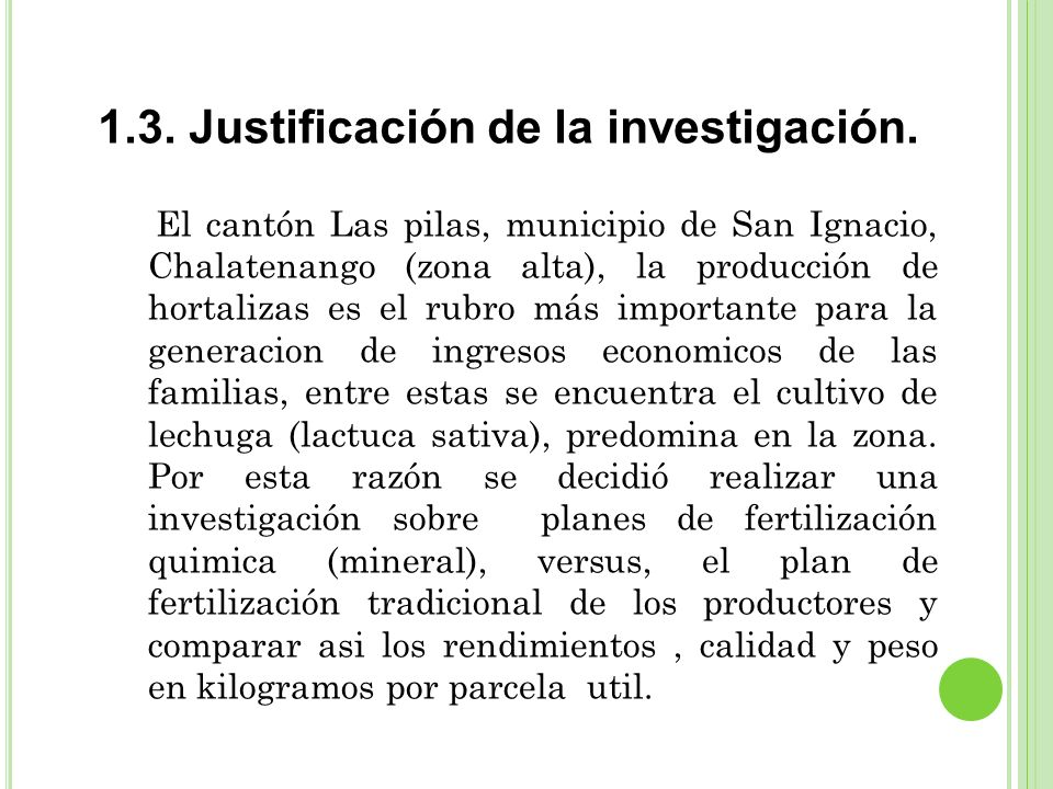 1.3. Justificación de la investigación. El cantón Las pilas, municipio de San Ignacio, Chalatenango (zona alta), la producción de hortalizas es el rub