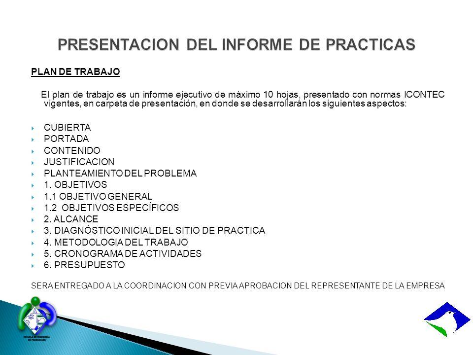 PLAN DE TRABAJO El plan de trabajo es un informe ejecutivo de máximo 10 hojas, presentado con normas ICONTEC vigentes, en carpeta de presentación, en