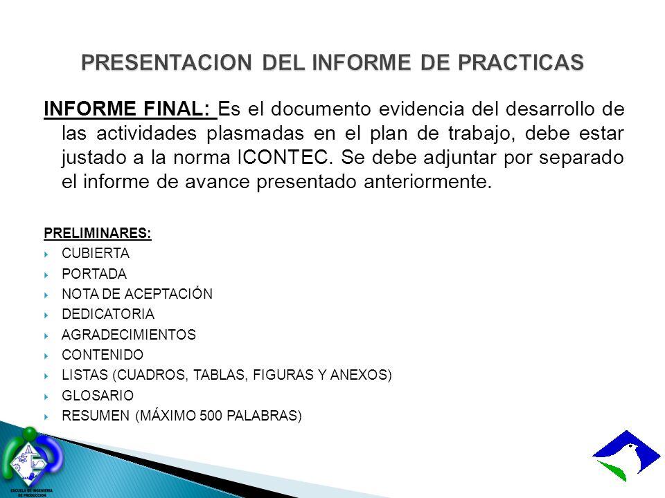 INFORME FINAL: Es el documento evidencia del desarrollo de las actividades plasmadas en el plan de trabajo, debe estar justado a la norma ICONTEC. Se