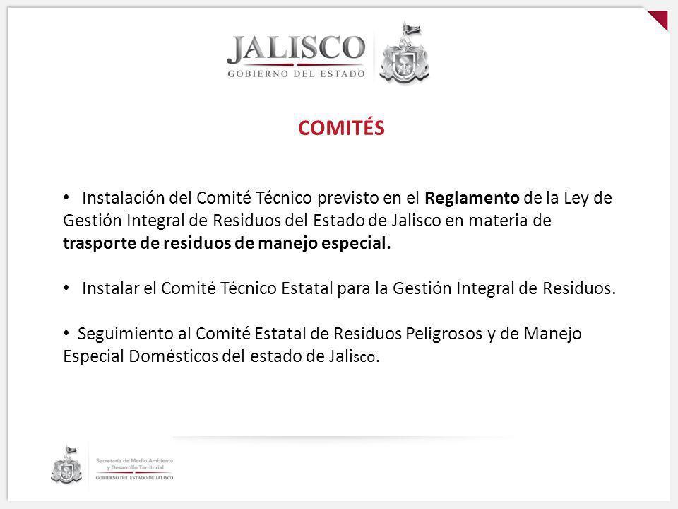 COMITÉS Instalación del Comité Técnico previsto en el Reglamento de la Ley de Gestión Integral de Residuos del Estado de Jalisco en materia de traspor