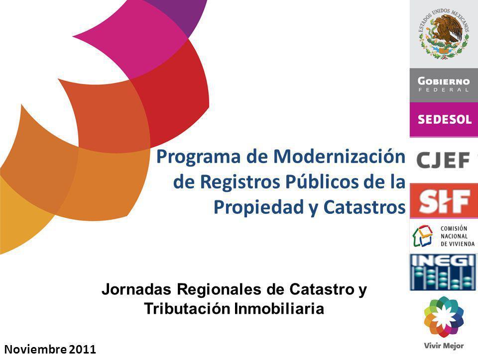 Programa de Modernización de Registros Públicos de la Propiedad y Catastros Noviembre 2011 Jornadas Regionales de Catastro y Tributación Inmobiliaria