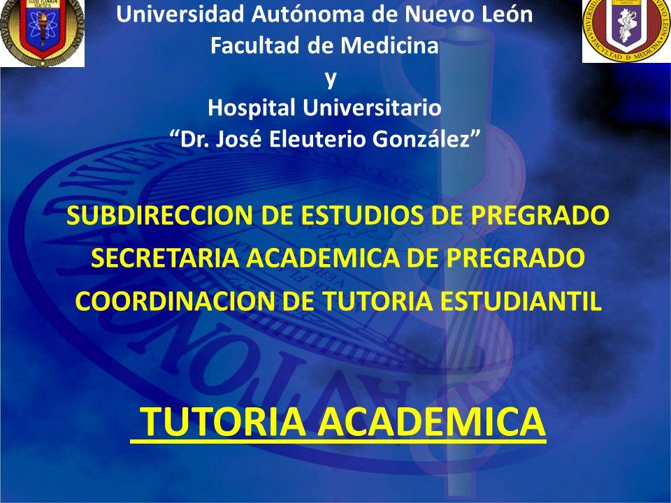 Universidad Autónoma de Nuevo León Facultad de Medicina y Hospital Universitario Dr. José Eleuterio González SUBDIRECCION DE ESTUDIOS DE PREGRADO SECR
