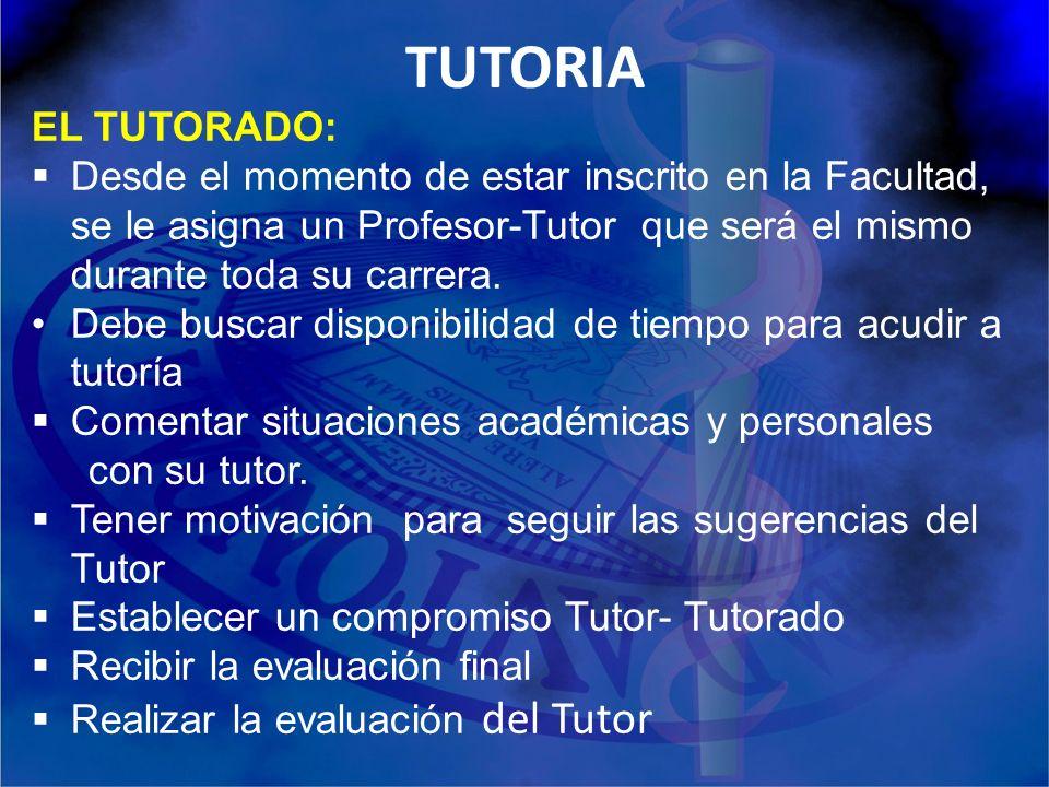 TUTORIA EL TUTORADO: Desde el momento de estar inscrito en la Facultad, se le asigna un Profesor-Tutor que será el mismo durante toda su carrera. Debe
