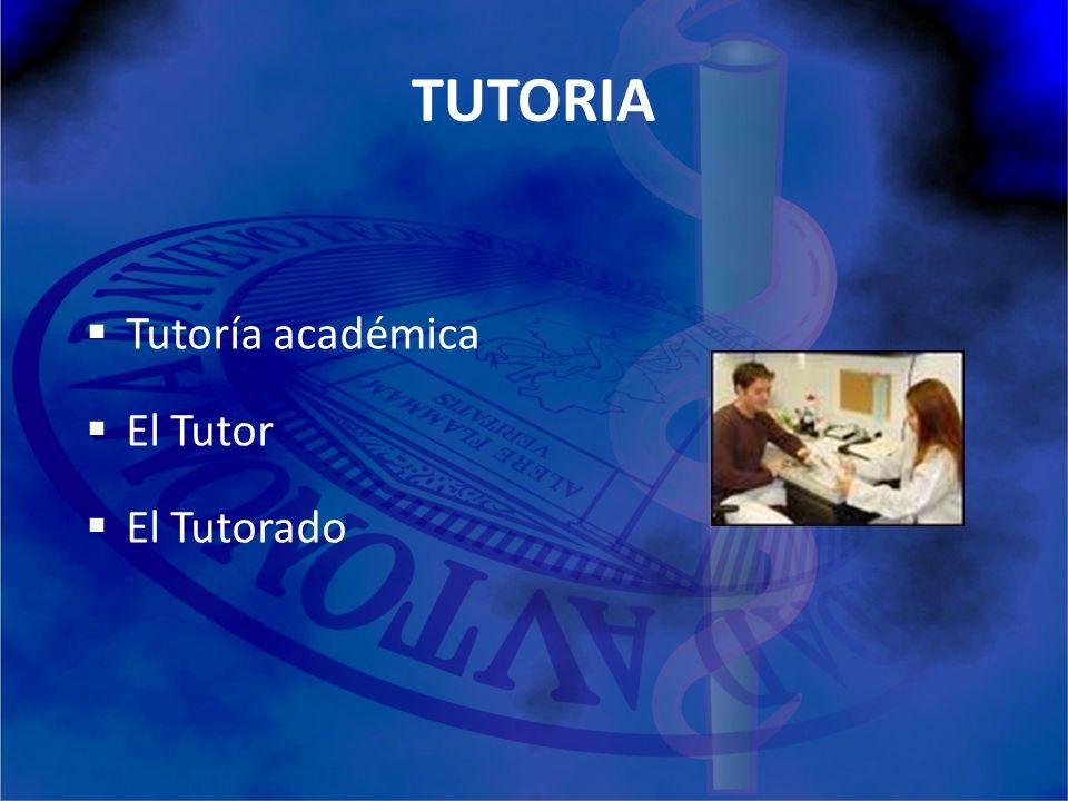 TUTORIA LA TUTORIA ACADEMICA: La acción tutorial se lleva a cabo como un proceso orientador entre profesor y estudiante en actividades académicas, profesionales y personales, buscando siempre la excelencia.
