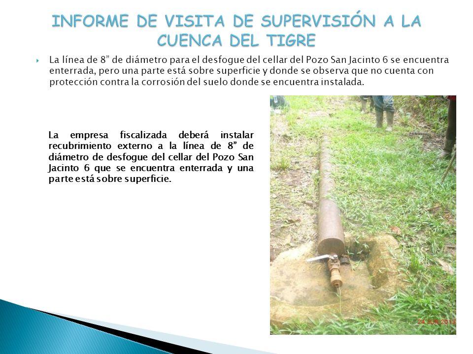 La línea de 8 de diámetro para el desfogue del cellar del Pozo San Jacinto 6 se encuentra enterrada, pero una parte está sobre superficie y donde se o
