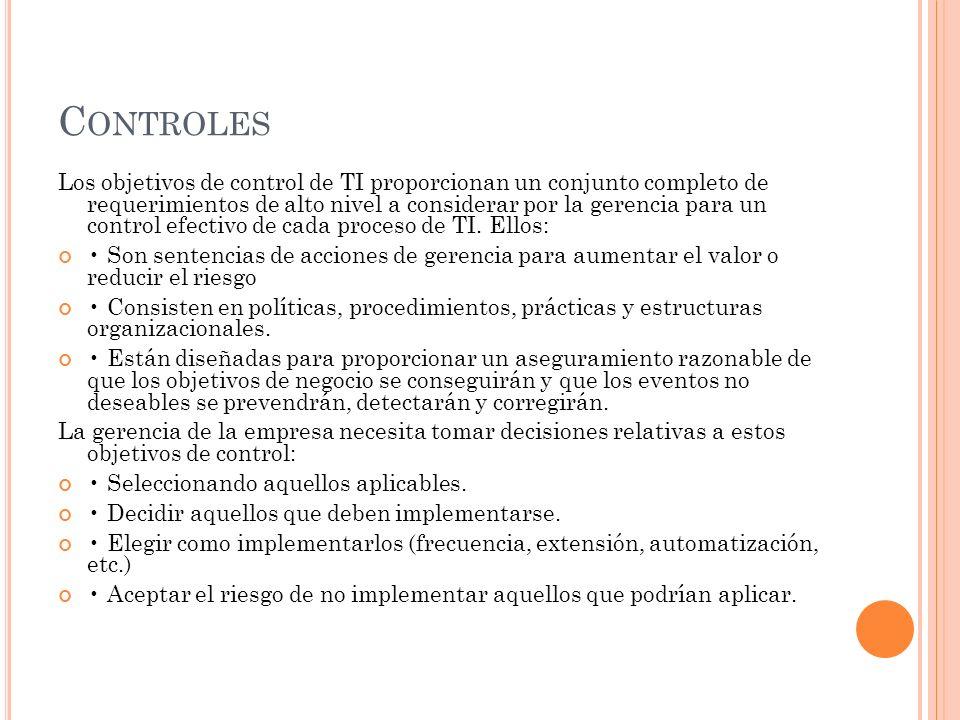 C ONTROLES Los objetivos de control de TI proporcionan un conjunto completo de requerimientos de alto nivel a considerar por la gerencia para un contr