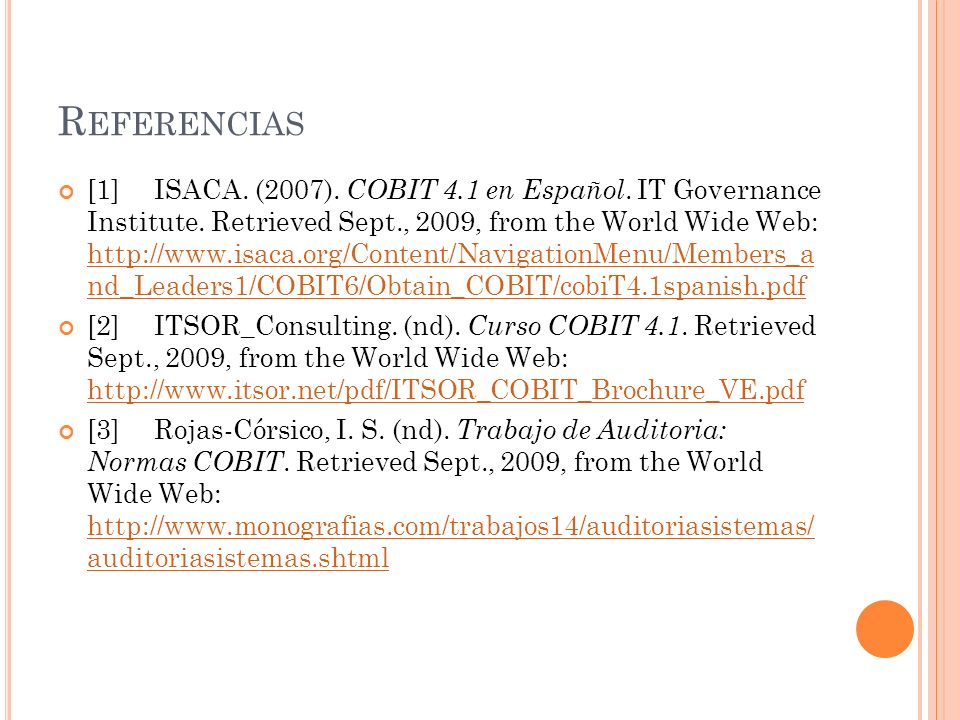 R EFERENCIAS [1]ISACA. (2007). COBIT 4.1 en Español. IT Governance Institute. Retrieved Sept., 2009, from the World Wide Web: http://www.isaca.org/Con