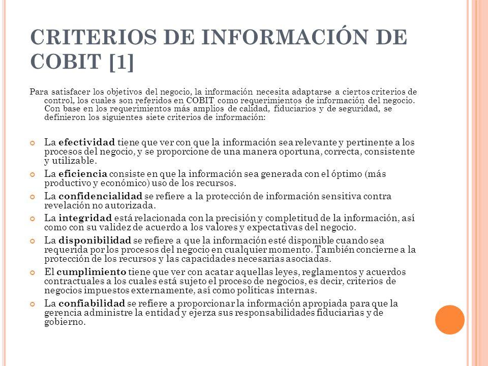 CRITERIOS DE INFORMACIÓN DE COBIT [1] Para satisfacer los objetivos del negocio, la información necesita adaptarse a ciertos criterios de control, los