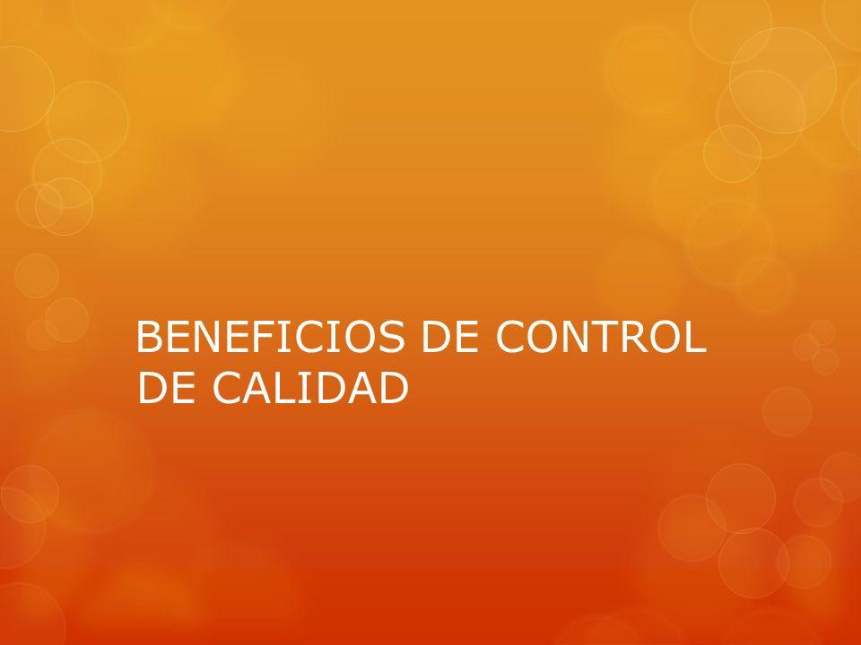 BENEFICIOS DE CONTROL DE CALIDAD