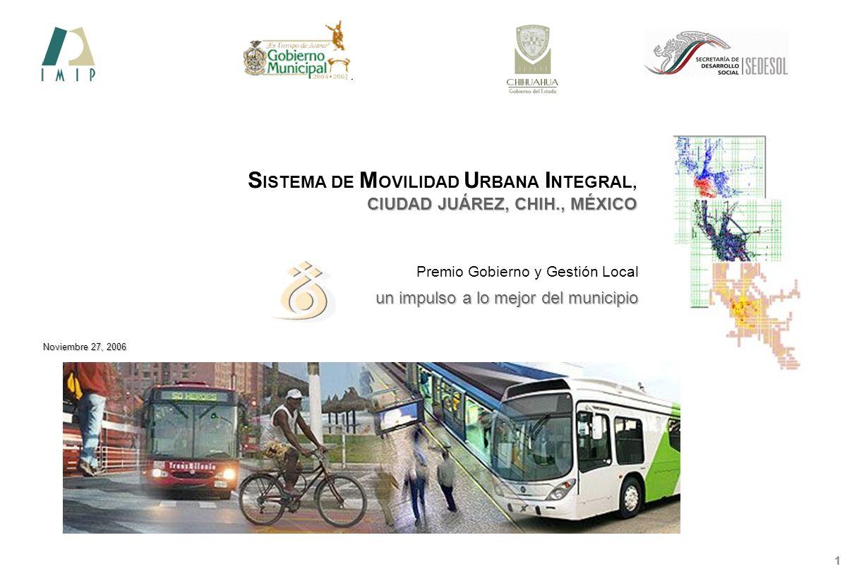 Sistema de movilidad urbana integral 2 Premio gobierno y gestión local Localización Ciudad Juárez Diagnóstico El Plan D U Estrategia Implantación Inversión Beneficios