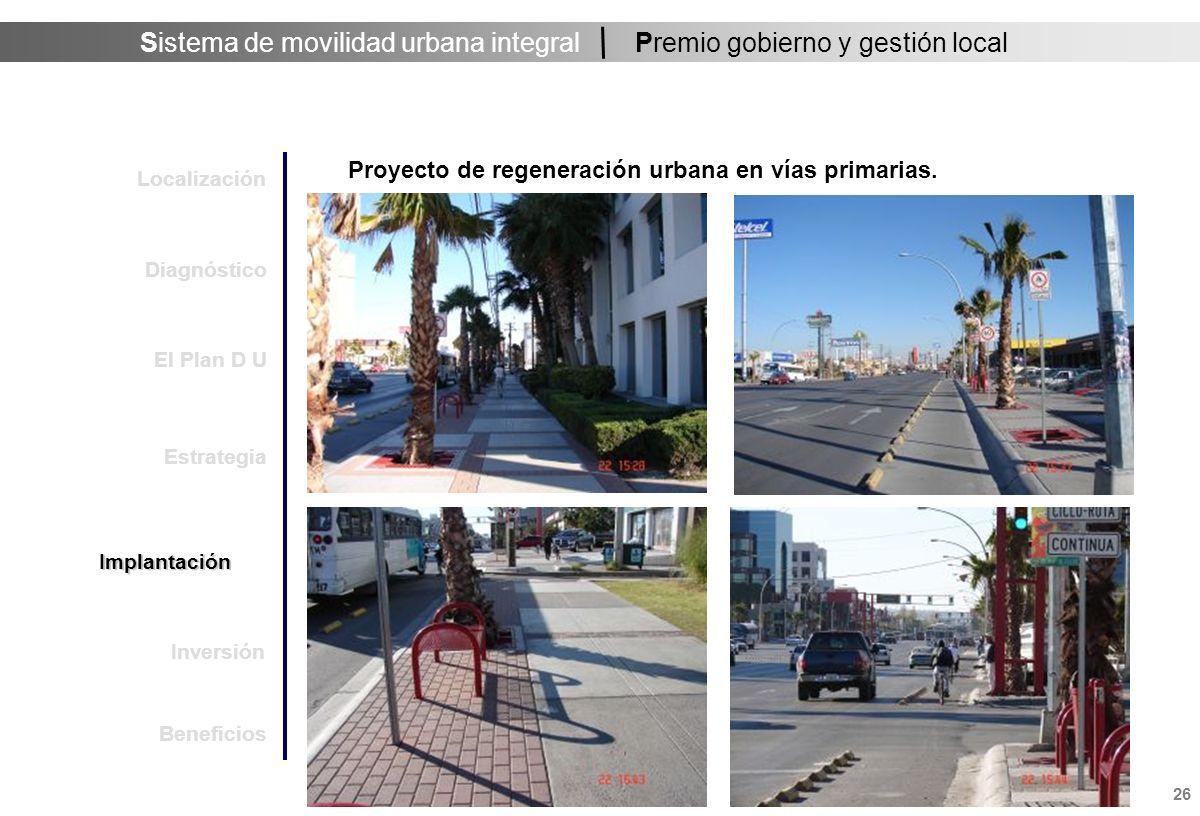 Sistema de movilidad urbana integral 27 Premio gobierno y gestión local Localización Estrategia Implantación Inversión Diagnóstico El Plan D U Proyecto de regeneración urbana en vías primarias.