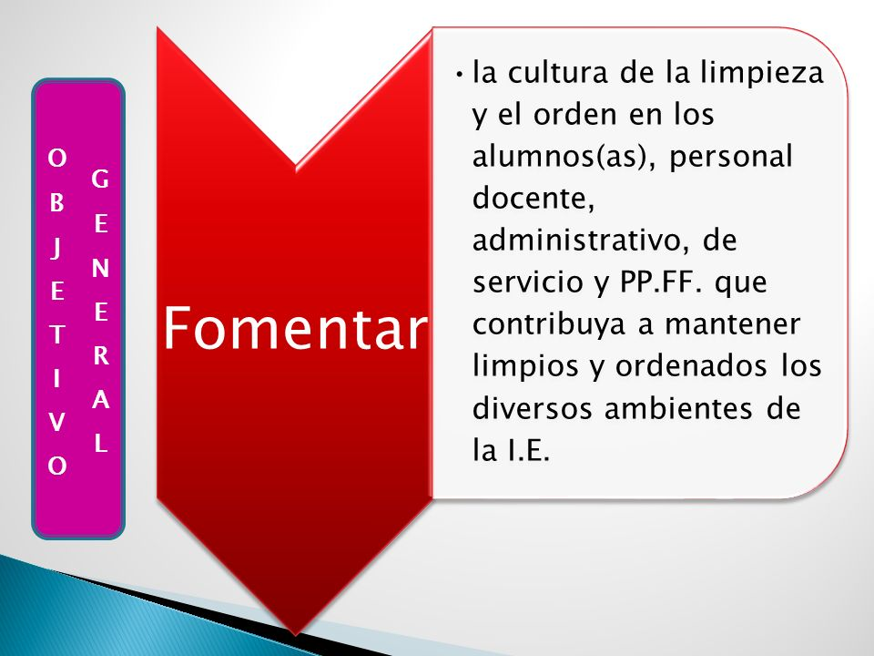 Fomentar la cultura de la limpieza y el orden en los alumnos(as), personal docente, administrativo, de servicio y PP.FF. que contribuya a mantener lim