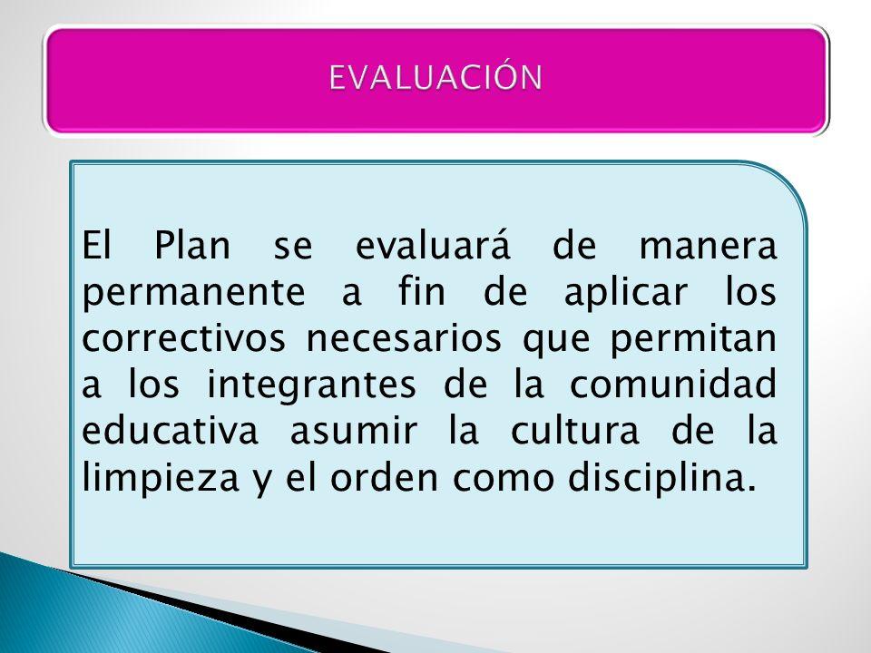 El Plan se evaluará de manera permanente a fin de aplicar los correctivos necesarios que permitan a los integrantes de la comunidad educativa asumir l