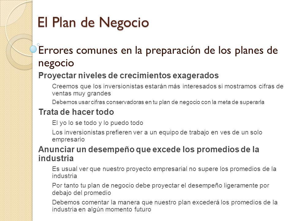 El Plan de Negocio Errores comunes en la preparación de los planes de negocio Proyectar niveles de crecimientos exagerados Creemos que los inversionis