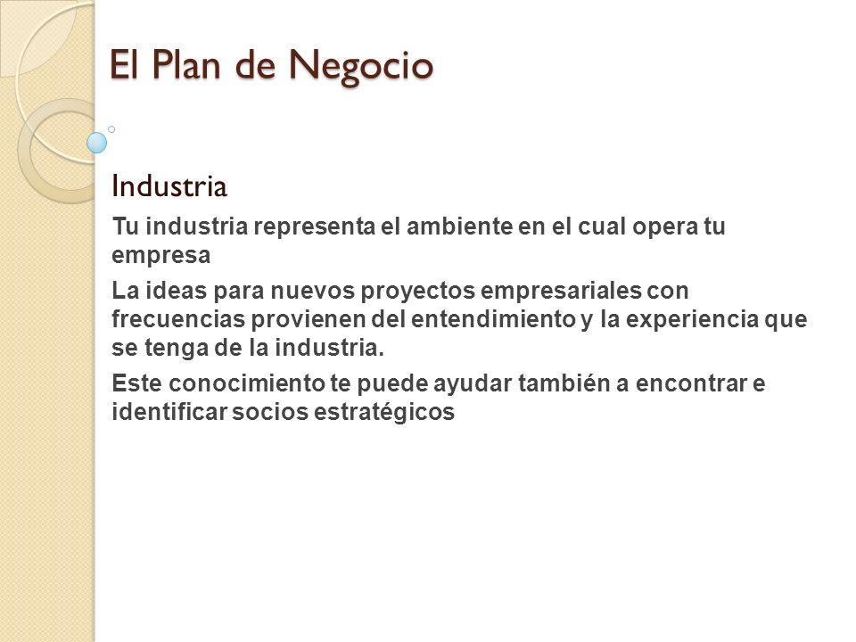 El Plan de Negocio Industria Tu industria representa el ambiente en el cual opera tu empresa La ideas para nuevos proyectos empresariales con frecuenc