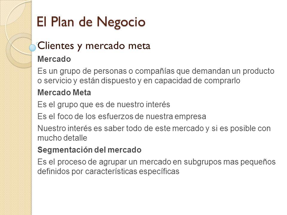 El Plan de Negocio Clientes y mercado meta Mercado Es un grupo de personas o compañías que demandan un producto o servicio y están dispuesto y en capa