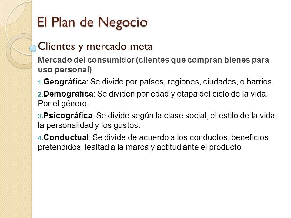 El Plan de Negocio Clientes y mercado meta Mercado del consumidor (clientes que compran bienes para uso personal) 1. Geográfica: Se divide por países,
