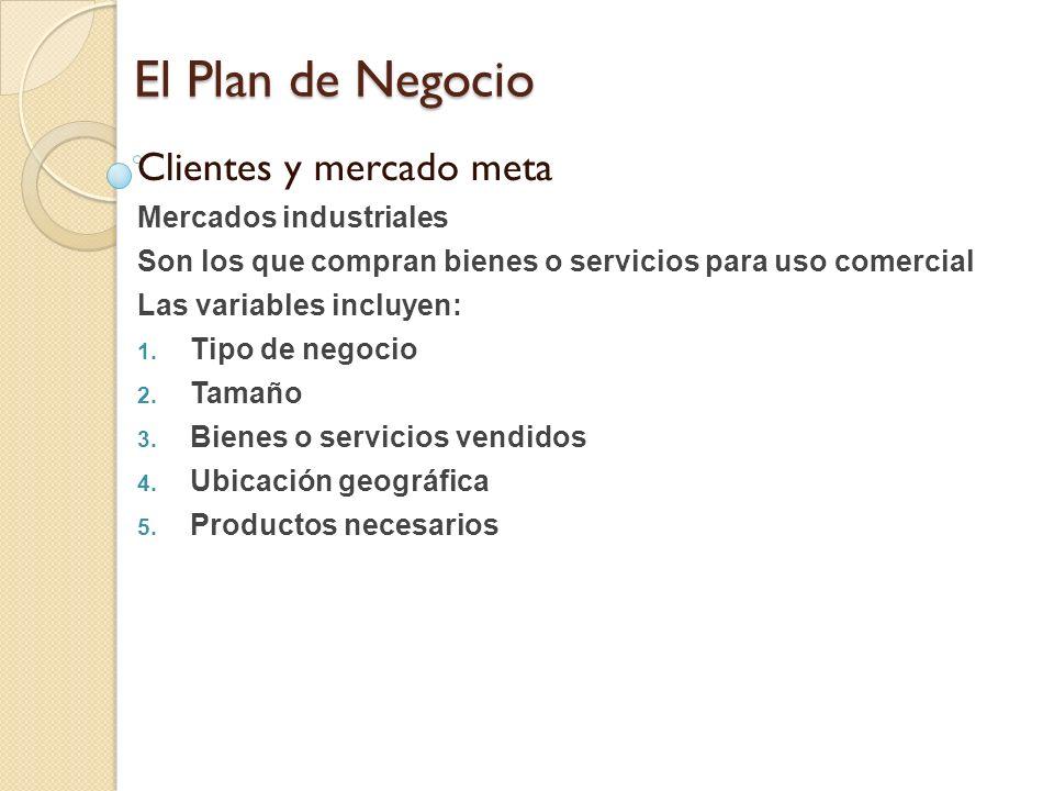 El Plan de Negocio Clientes y mercado meta Mercados industriales Son los que compran bienes o servicios para uso comercial Las variables incluyen: 1.