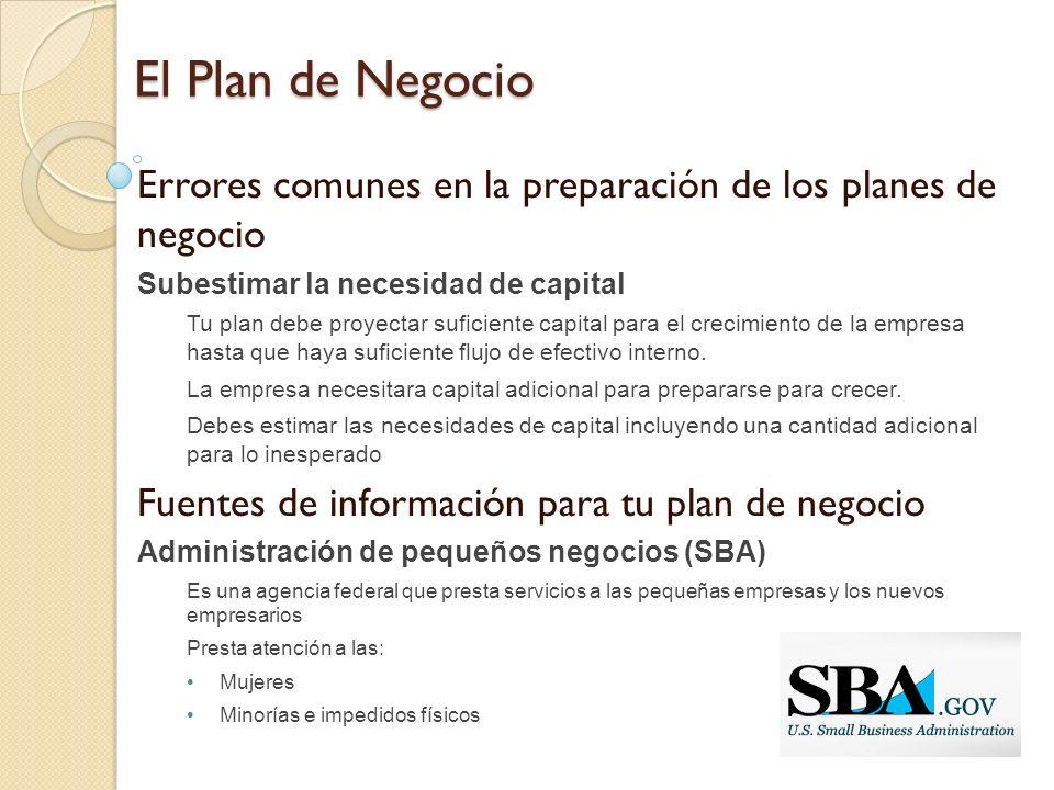 El Plan de Negocio Errores comunes en la preparación de los planes de negocio Subestimar la necesidad de capital Tu plan debe proyectar suficiente cap