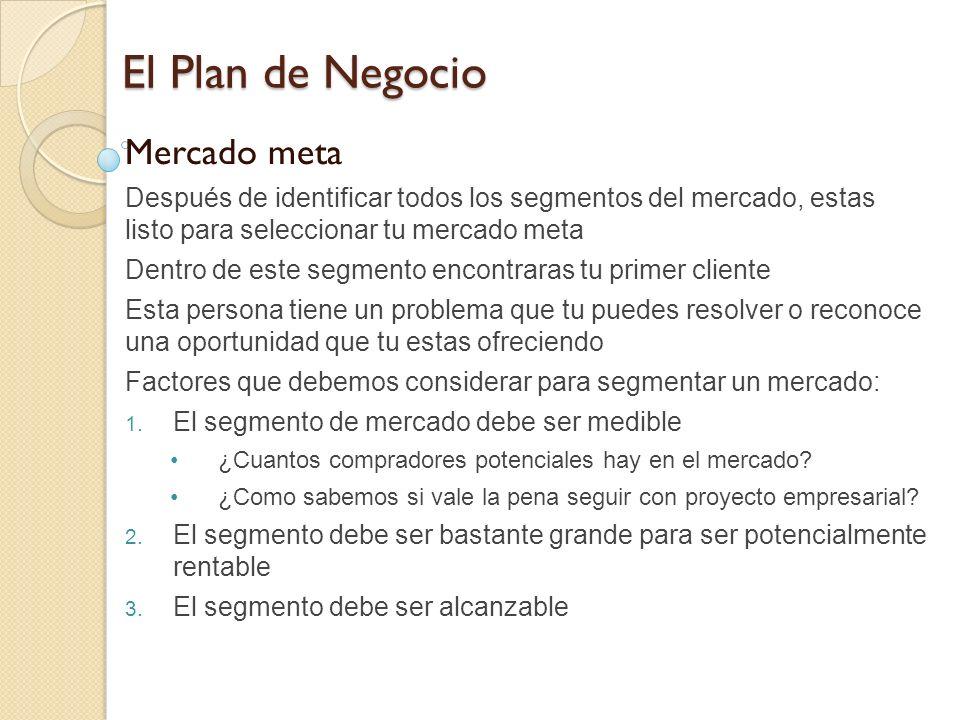 El Plan de Negocio Mercado meta Después de identificar todos los segmentos del mercado, estas listo para seleccionar tu mercado meta Dentro de este se