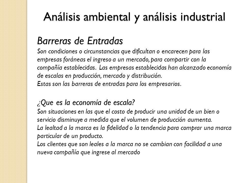 Análisis ambiental y análisis industrial Barreras de Entradas Son condiciones o circunstancias que dificultan o encarecen para las empresas foráneas e