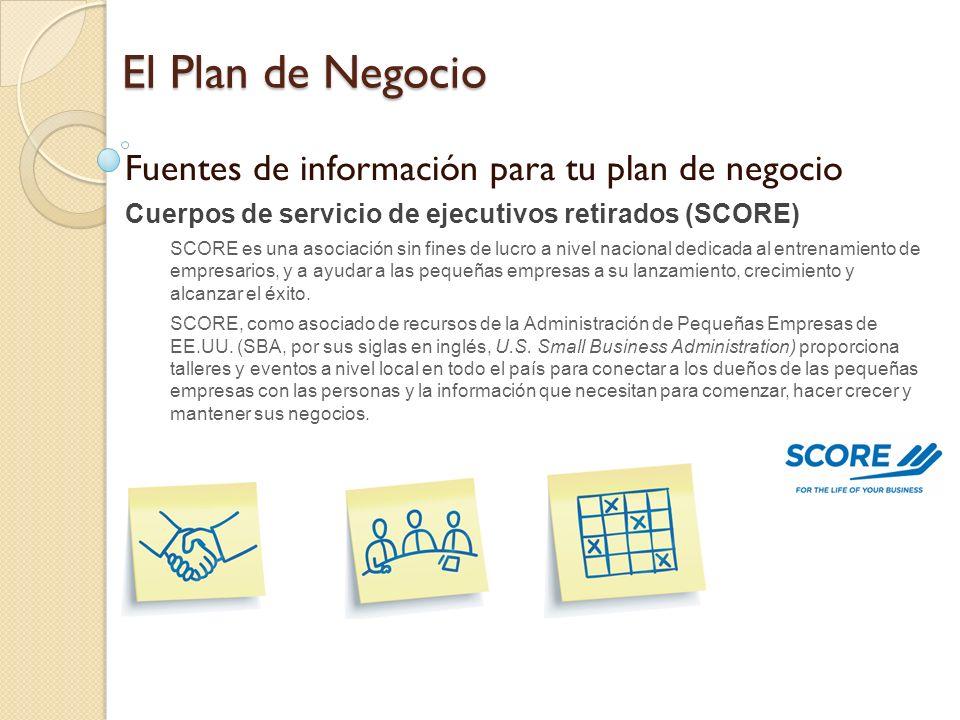 El Plan de Negocio Fuentes de información para tu plan de negocio Cuerpos de servicio de ejecutivos retirados (SCORE) SCORE es una asociación sin fine