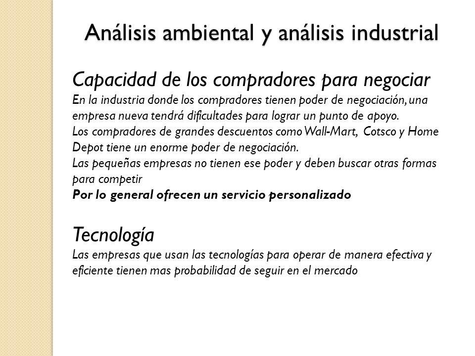 Análisis ambiental y análisis industrial Capacidad de los compradores para negociar En la industria donde los compradores tienen poder de negociación,