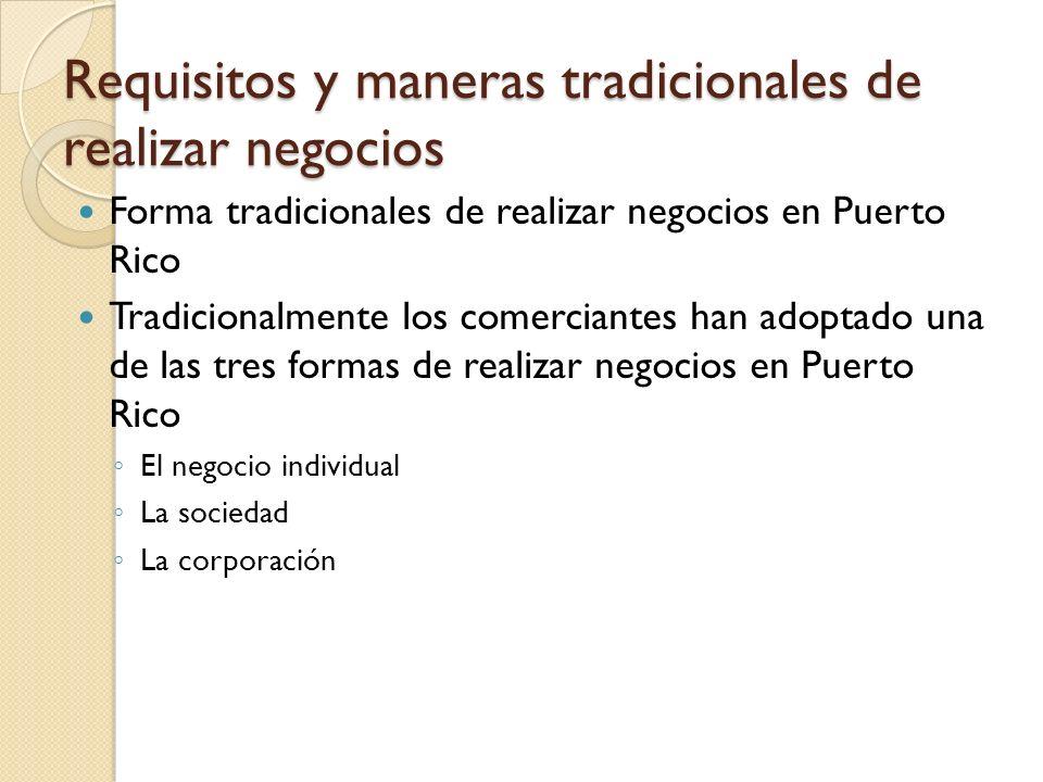 Forma tradicionales de realizar negocios en Puerto Rico Tradicionalmente los comerciantes han adoptado una de las tres formas de realizar negocios en